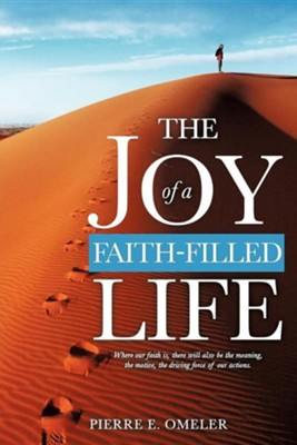 The Joy of a Faith-Filled Life  -     By: Pierre E. Omeler