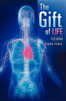 The Gift of Life  -     By: Ruben Perez Jr.