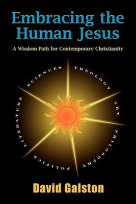 Embracing the Human Jesus: A Wisdom Path for Contemporary Christianity  -     By: David Galston