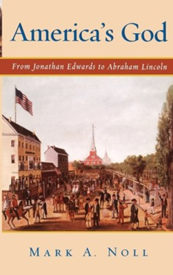 America's God: From Jonathan Edwards to Abraham Lincoln   -     By: Mark A. Noll