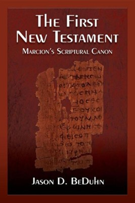 The First New Testament: Marcion's Scriptural Canon  -     By: Jason Beduhn