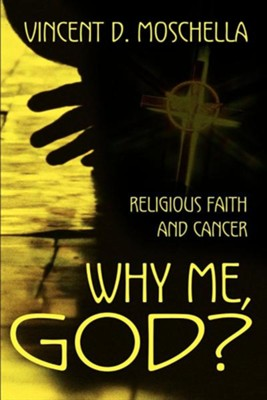 Why Me, God?: Religious Faith and Cancer  -     By: Vincent D. Moschella