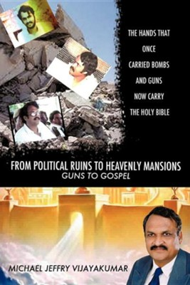 From Political Ruins to Heavenly Mansions  -     By: Michael Jeffry Vijayakumar