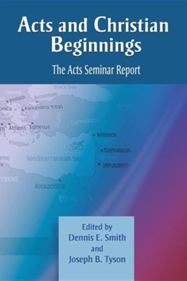 Acts and Christian Beginnings: The Acts Seminar Report  -     Edited By: Dennis E. Smith, Joseph B. Tyson     By: Dennis E. Smith(ED.) & Joseph B. Tyson(ED.)
