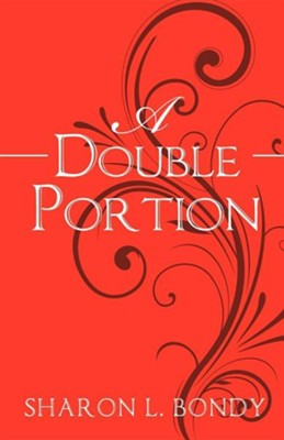 A Double Portion  -     By: Sharon Bondy