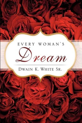 Every Woman's Dream  -     By: Dwain K. White Sr.