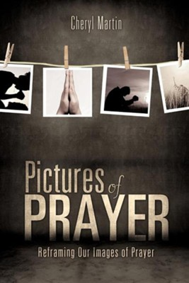 Pictures of Prayer  -     By: Cheryl Martin