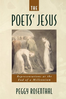 The Poets' Jesus: Representations at the End of a Millennium  -     By: Peggy Rosenthal