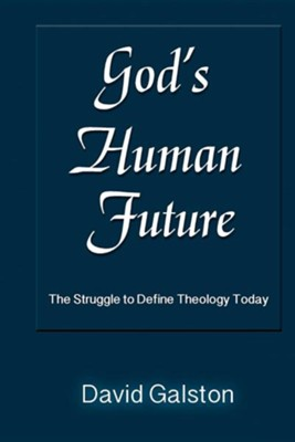 God's Human Future: The Struggle to Define Theology Today  -     By: David Galston