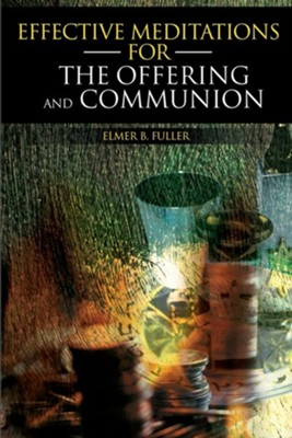 Effective Meditations for the Offering and Communion  -     By: Elmer B. Fuller