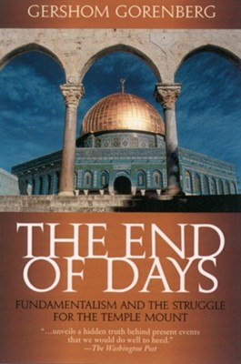 The End of Days: Fundamentalism and the Struggle for the Temple Mount  -     By: Gershom Gorenberg