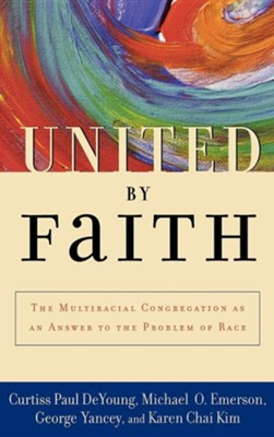 United By Faith: The Multi-racial Congregation   -     By: Curtiss Paul DeYoung