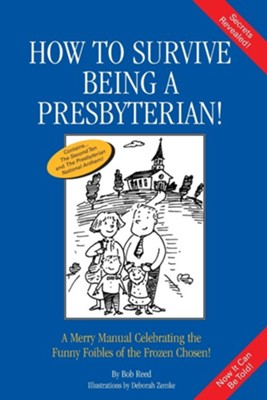 How to Survive Being a Presbyterian!: A Merry Manual Celebrating the Foibles of the Frozen Chosen  -     By: Bob Reed     Illustrated By: Deborah Zemke