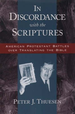 In Discordance with the Scriptures: American Protestant Battles Over Translating the Bible  -     By: Peter Johannes Thuesen