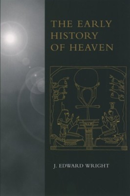 The Early History of Heaven  -     By: J. Edward Wright