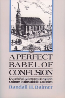 A Perfect Babel of Confusion: Dutch Religion and English Culture in the Middle Colonies  -     By: Randall Herbert Balmer