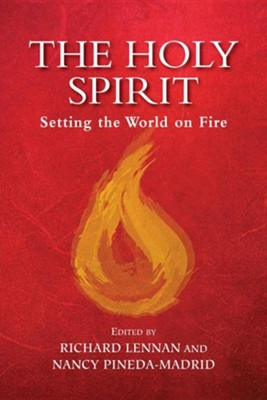 The Holy Spirit: Setting the World on Fire  -     By: Richard Lennan, Nancy Pineda-Madrid