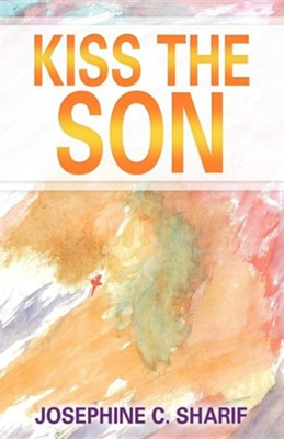 Kiss the Son  -     By: Josephine C. Sharif