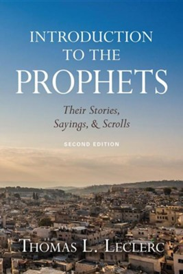 Introduction to the Prophets: Their Stories, Sayings, and Scrolls - second edition  -     By: Thomas L. Leclerc
