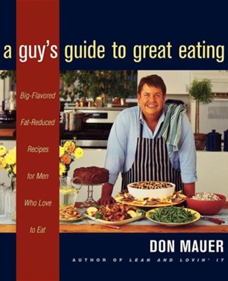 A Guy's Guide to Great Eating   -     By: Don Mauer
