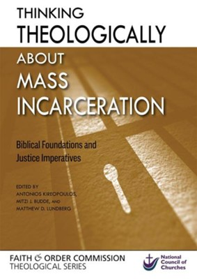 Thinking Theologically about Mass Incarceration: Biblical Foundations and Justice Imperatives  -     By: Antonios Kireopoulos, Mitzi J. Budde