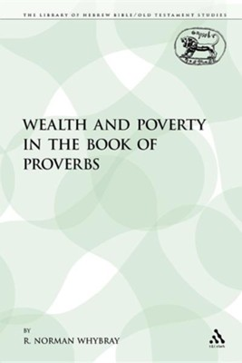 Wealth and Poverty in the Book of Proverbs  -     By: R. Norman Whybray