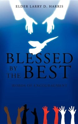 Blessed by the Best  -     By: Larry D. Harris