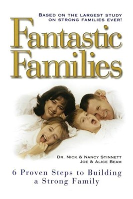 Fantastic Families: 6 Proven Steps to Building a Strong Family  -     By: Joe Beam, Nick Stinnett, Alice Beam