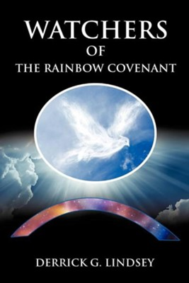 Watchers of the Rainbow Covenant  -     By: Derrick G. Lindsey