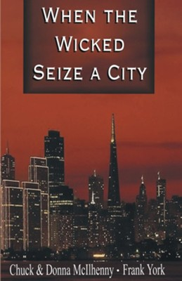 When the Wicked Seize a City  -     By: Chuck McIlhenny, Donna McIlhenny, Frank York