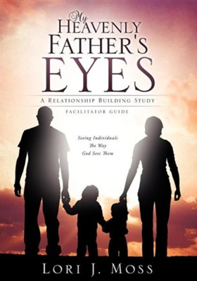 My Heavenly Father's Eyes  -     By: Lori J. Moss