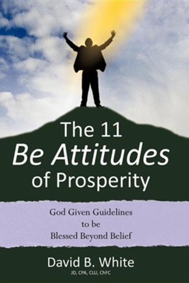 The 11 Be Attitudes of Prosperity  -     By: David B. White
