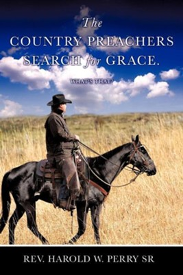 The Country Preachers Search for Grace. What's That?  -     By: Harold W. Perry Sr.