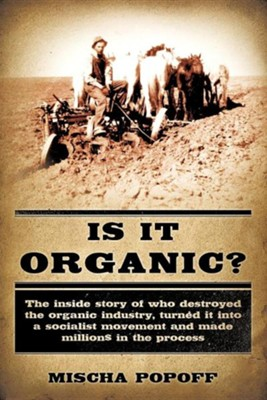 Is It Organic?  -     By: Mischa Popoff