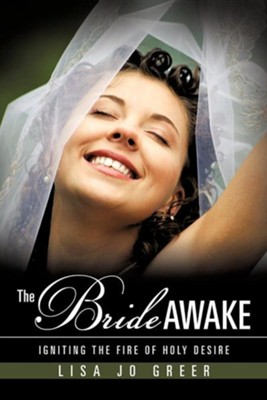 The Bride Awake: Igniting the Fire of Holy Desire  -     By: Lisa Jo Greer