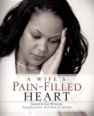 A Wife's Pain-Filled Heart  -     By: Angelleta Patten-Carter