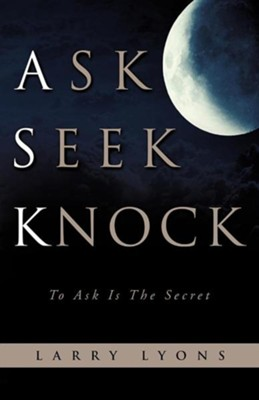 Ask Seek Knock  -     By: Larry Lyons