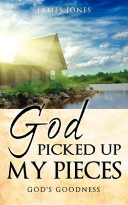 God Picked Up My Pieces  -     By: James Jones