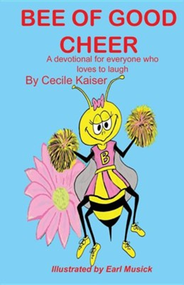 Bee of Good Cheer  -     By: Cecile Kaiser     Illustrated By: Earl Musick