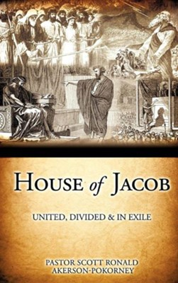 House of Jacob - United, Divided & in Exile  -     By: Pastor Scott Ronald Akerson-Pokorney