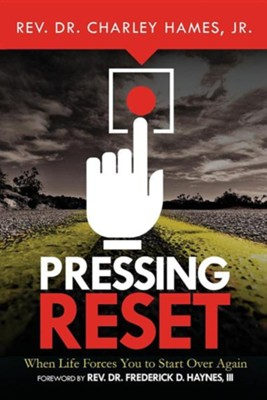 Pressing Reset: When Life Forces You to Start Over Again  -     By: Charley Hames Jr.