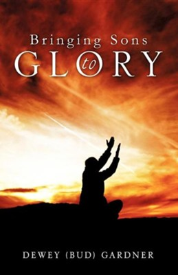 Bringing Son's to Glory  -     By: Dewey Gardner