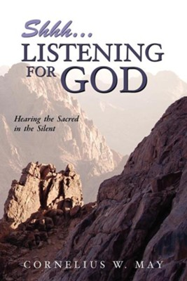 Shh...Listening for God  -     By: Cornelius W. May