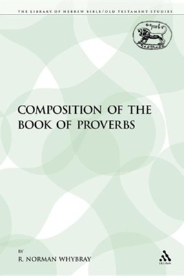 The Composition of the Book of Proverbs  -     By: R.N. Whybray