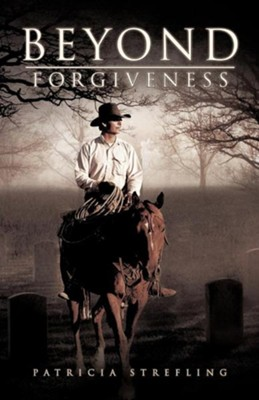 Beyond Forgiveness  -     By: Patricia Strefling