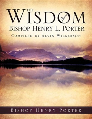 The Wisdom of Bishop Henry L. Porter  -     By: Bishop Henry Porter