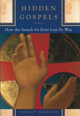 Hidden Gospels: How the Search for Jesus Lost Its Way   -     By: Philip Jenkins