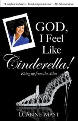 God, I Feel Like Cinderella!  -     By: Luanne Mast