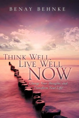 Think Well, Live Well Now  -     By: Benay Behnke