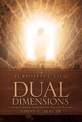 A Purposeful Life in Dual Dimensions  -     By: Tommy C. Seay Sr.